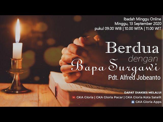 Kebaktian Umum - Pdt. Alfred Jobeanto - Berdua Dengan Bapa Surgawi - 13 September 2020