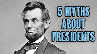 5 Myths About Presidents