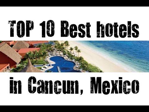 TOP 10 Best hotels in Cancun, Quintana Roo, Mexico sorted by Stars rating