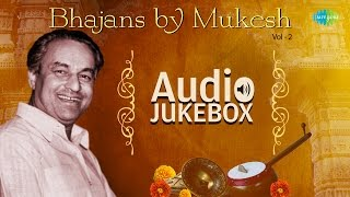 Bhajans by Mukesh - Vol 2 | Hindi Devotional Songs | Audio Jukebox