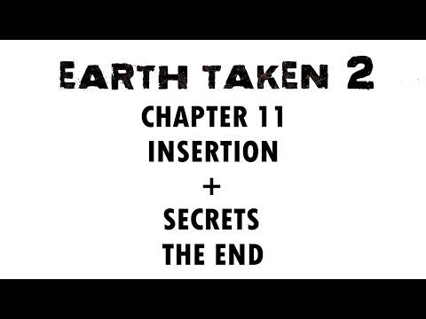 EARTH TAKEN 2 CHAPTER 11 - INSERTION + SECRETS - THE END - WALKTHROUGH
