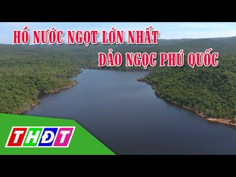 Hồ nước ngọt lớn nhất Đảo ngọc Phú Quốc | THDT
