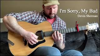 I'm Sorry, My Bad - Devin Sherman (Original Song)