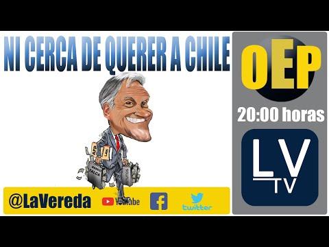 Piñera nunca estuvo ni cerca de querer a Chile - OeP