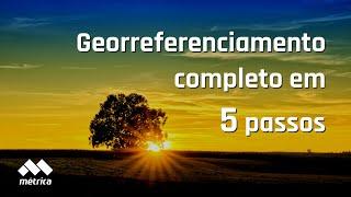 Georreferenciamento Completo em 5 Passos