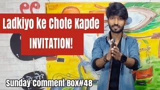 Techno Ruhez se Collab! | Ladkiyo ke Chote Kapde Invitation! | Sunday Comment Box#48