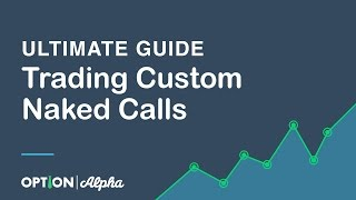 Ultimate Guide To Trading Custom Naked Calls