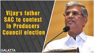 Vijay's Father SAC To Contest In Producers Council Election