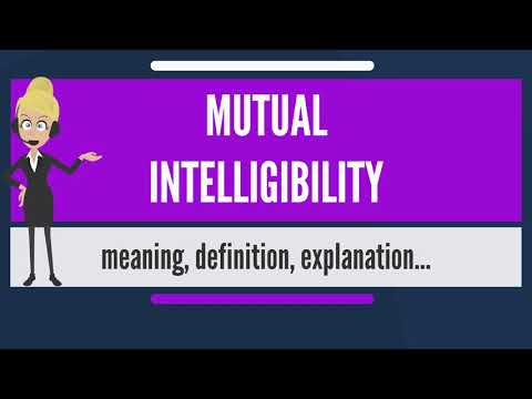 What is MUTUAL INTELLIGIBILITY? What does MUTUAL INTELLIGIBILITY mean?