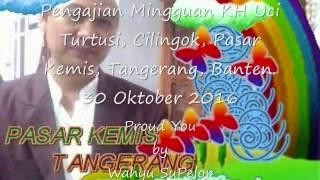 pengajian mingguan kh uci turtusi cilongok pasar kemis tangerang banten 30 oktober 2016