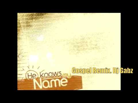 He Knows My Name. Gospel Cover/Remix - (Dj Gabz)