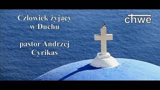 """Kazanie """"Człowiek żyjący w Duchu"""" – pastor Andrzej Cyrikas"""