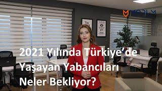 2021 Yılında Türkiye'de Yaşayan Yabancıları Neler Bekliyor?