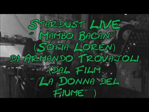 """Stardust LIVE """"Mambo Bacan"""" (Sofia Loren) di Armando Trovajoli (dal Film """"La Donna del Fiume"""")"""