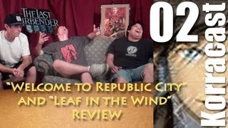 "KORRACAST: ""Welcome to Republic City"" (ep.1) and ""A Leaf in the Wind"" (ep.2) Review"