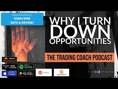 Trading Coach Podcast 030 - Why I Turn Down Opportunities