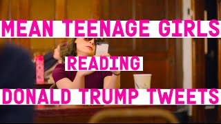 Is Donald Trump Actually Just a Really Mean Teenage Girl?