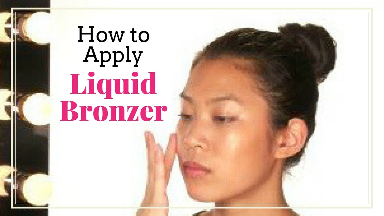 How To Fake It How To Apply Liquid Bronzer  The Guide To Getting Glam