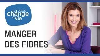 Ça vous change la vie - Manger des fibres