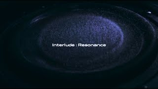 INTERLUDE : RESONANCE
