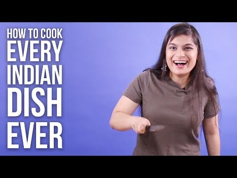 How To Cook Every Indian Dish Ever