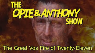 Opie & Anthony: The Great Vos Fire of Twenty-Eleven (08/16, 08/25 & 09/09/11)