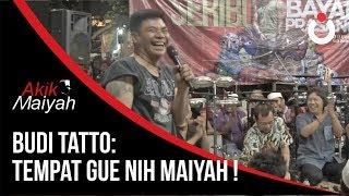 Budi Tatto: Tempat Gue Nih Maiyah!