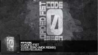 Loaded Fist - Code Zero (MDK Remix)