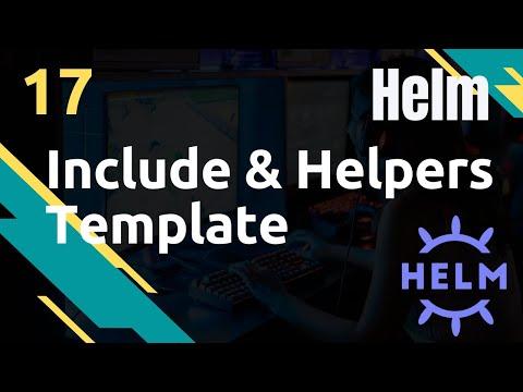 Include & Helpers - #Helm 17
