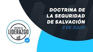 Doctrina de la seguridad de salvación. | Círculo de Liderazgo. | Pastor Rony Madrid