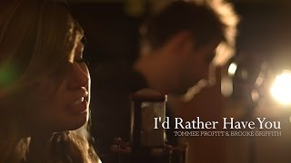 """I'd Rather Have You"" - Tommee Profitt & Brooke Griffith"