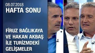 Firuz Bağlıkaya ve Hakan Akbaş'la turizmdeki gelişmeler - Hafta Sonu 08.07.2018 Pazar