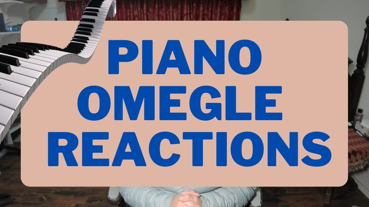 Funny Omegle Reactions With the Piano - Omegle Reactions