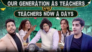 Our Generation As Teachers Vs Teachers Now a Days | School Life | RealHit