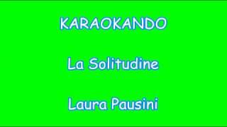 Karaoke Italiano - La Solitudine - Laura Pausini ( Testo )