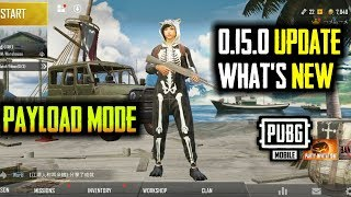 PUBG MOBILE 0.15.0 GLOBAL UPDATE IS HERE WHAT'S NEW | NEW PAYLOAD MODE