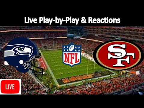 Seattle Seahawks Vs. San Francisco 49ers Live Stream | Live Play-by-Play, Reaction | NFL