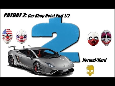 PAYDAY 2: Car Shop Heist episode 1/2: Playing on Normal & Hard Dificulty