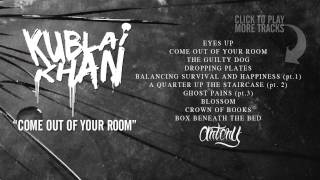 KUBLAI KHAN - Come Out Of Your Room