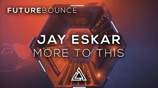 Jay Eskar - More To This