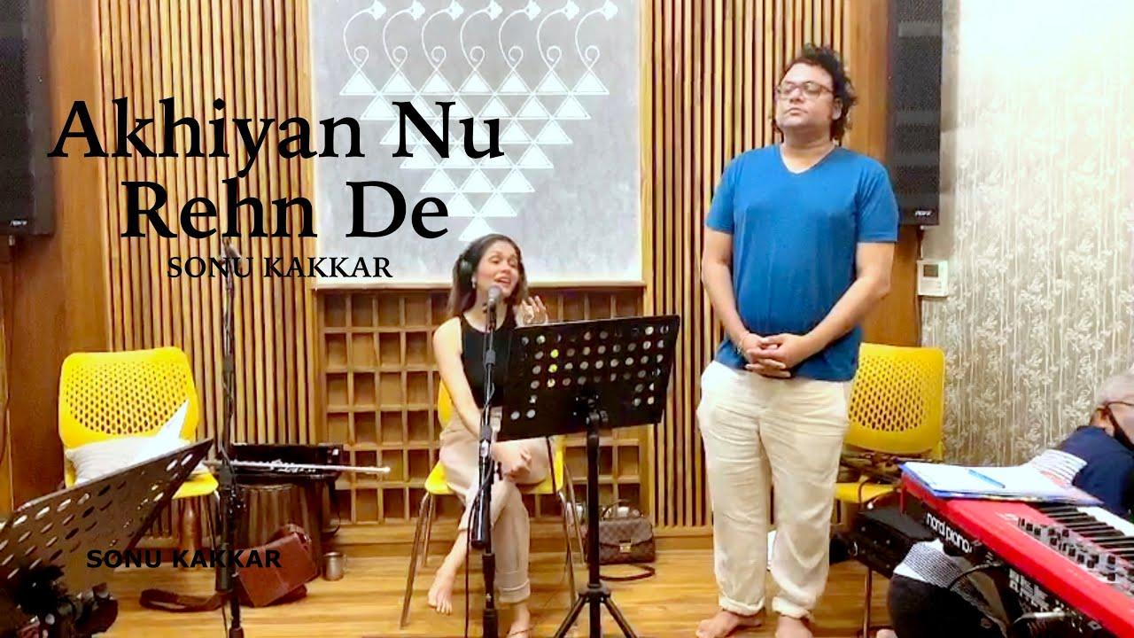 Akhiyan Nu Rehn De - Sonu Kakkar | Rehearsals