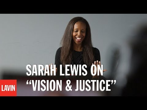 "Sarah Lewis: The Lavin Interview | On ""Vision & Justice"""
