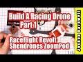 BUILD A RACING DRONE | RaceFlight Revolt Shendrones ZoomPod - Part 1