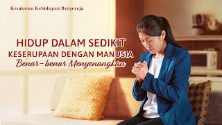 kesaksian kristen - Hidup Dalam Sedikit Keserupaan dengan Manusia Benar-benar Menyenangkan (Edisi Dubbing)