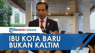 Kabar soal Ibu Kota Baru Dipindah ke Kalimantan Timur, Jokowi Bantah Hal Tersebut