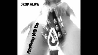 Watch Drop Alive Anything Will Do video