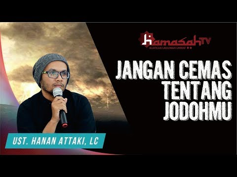 JANGAN CEMAS TENTANG JODOHMU DAN REZEKIMU !!! Ustadz Hanan Attaki, Lc. Mp3