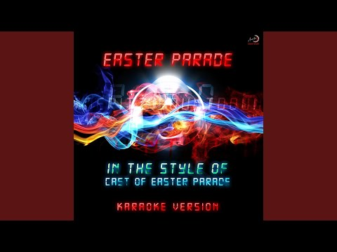 Easter Parade (In the Style of Cast of Easter Parade) (Karaoke Version)