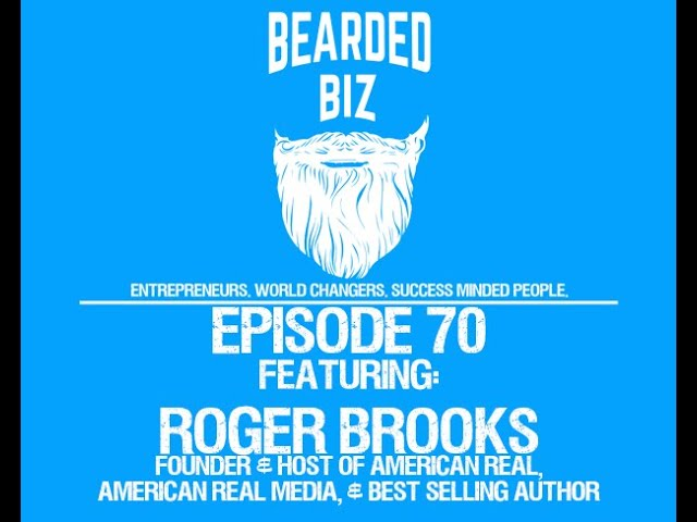 Bearded Biz Show - Ep. 70 - Roger Brooks - Founder of American Real TV