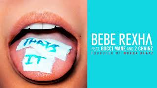 Thats It Bebe Rexha Ft Gucci Mane And 2 Chainz Audio